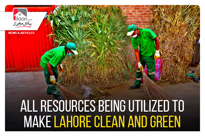 All resources being utilized to make Lahore clean and green