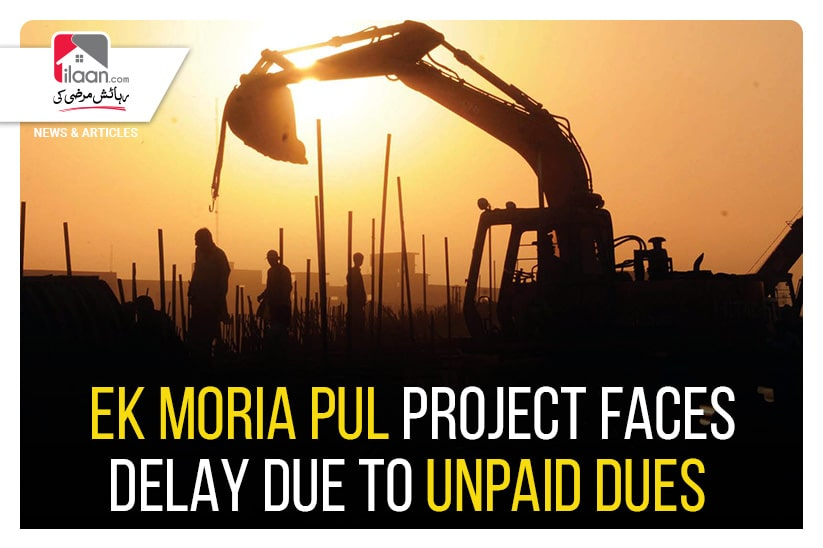 Ek Moria Pul project faces delay due to unpaid dues