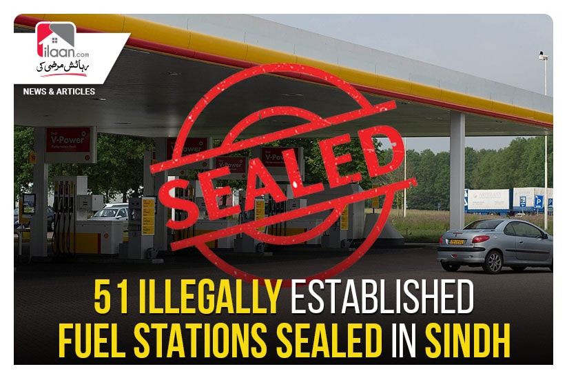51 illegally established fuel stations sealed in Sindh