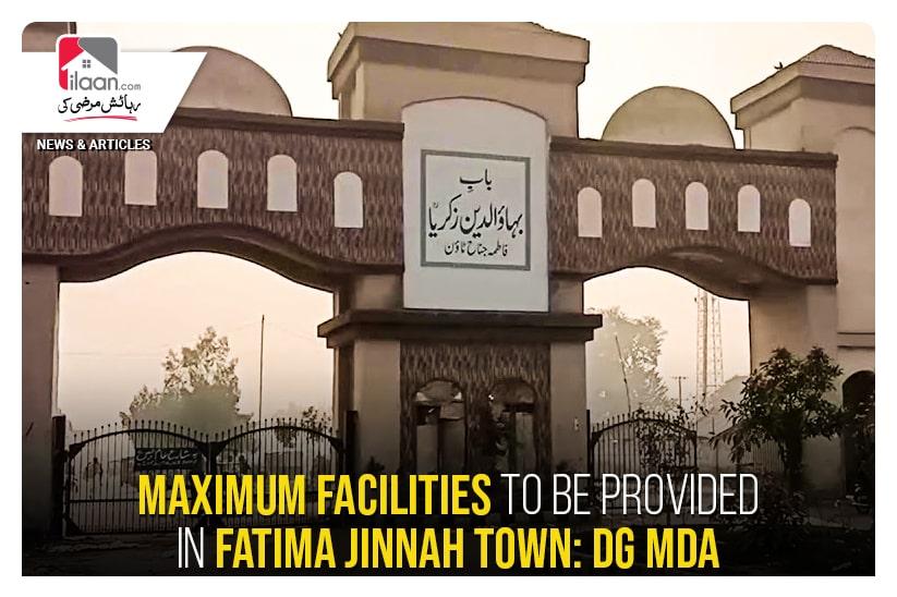 Maximum Facilities To Be Provided In Fatima Jinnah Town: DG MDA