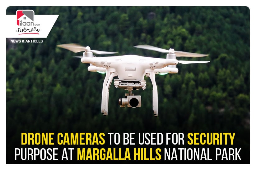 Drone cameras to be used for security purpose at Margalla Hills National Park