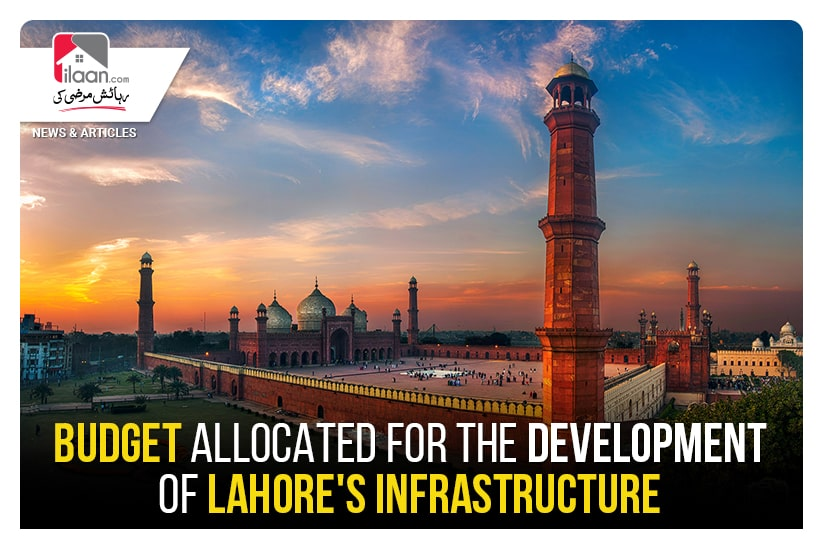 Budget allocated for the development of Lahore's infrastructure