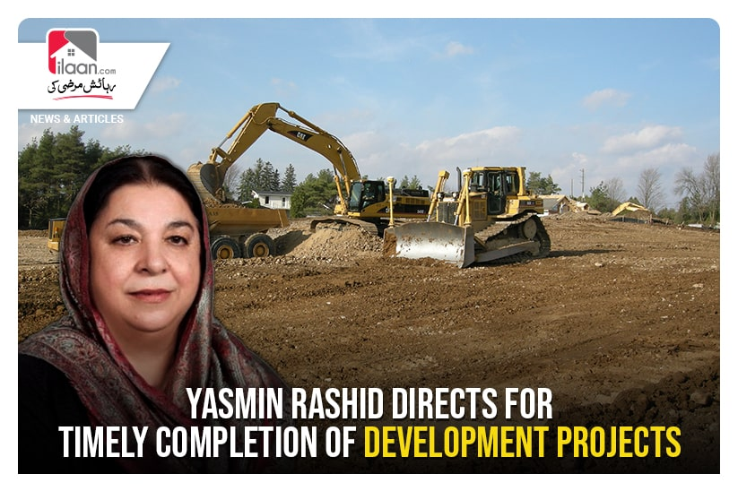 Yasmin Rashid directs for timely completion of development projects
