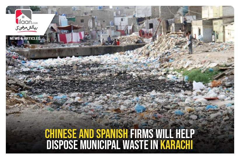Chinese and Spanish firms will help dispose municipal waste in Karachi
