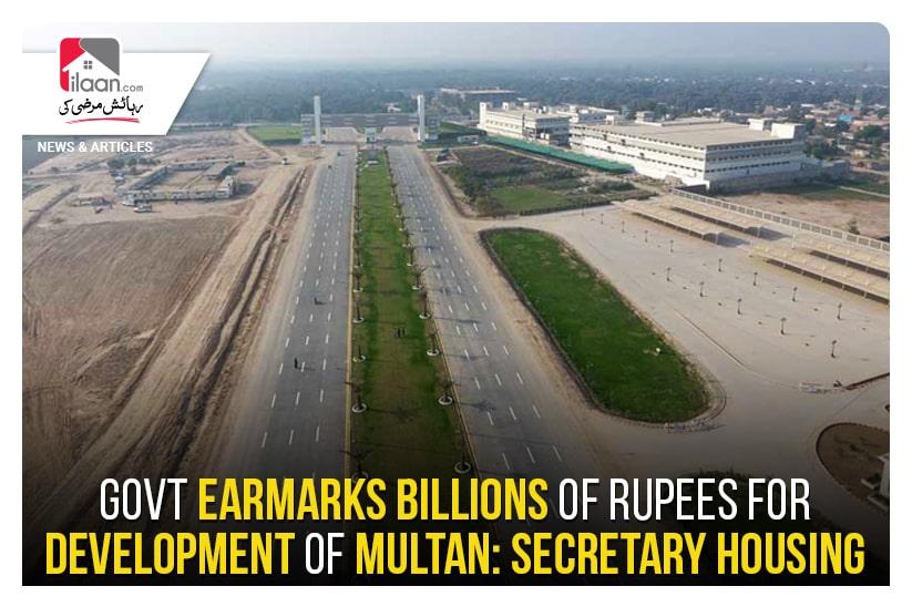 Govt earmarks billions of rupees for development of Multan: Secretary Housing