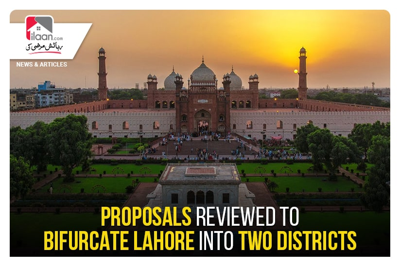 Proposals reviewed to bifurcate Lahore in two districts