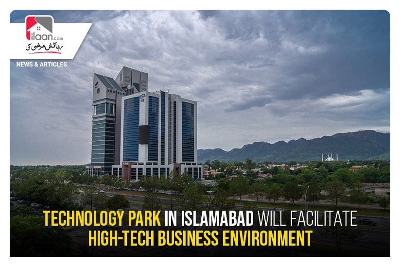 Technology Park in Islamabad will facilitate high-tech business environment
