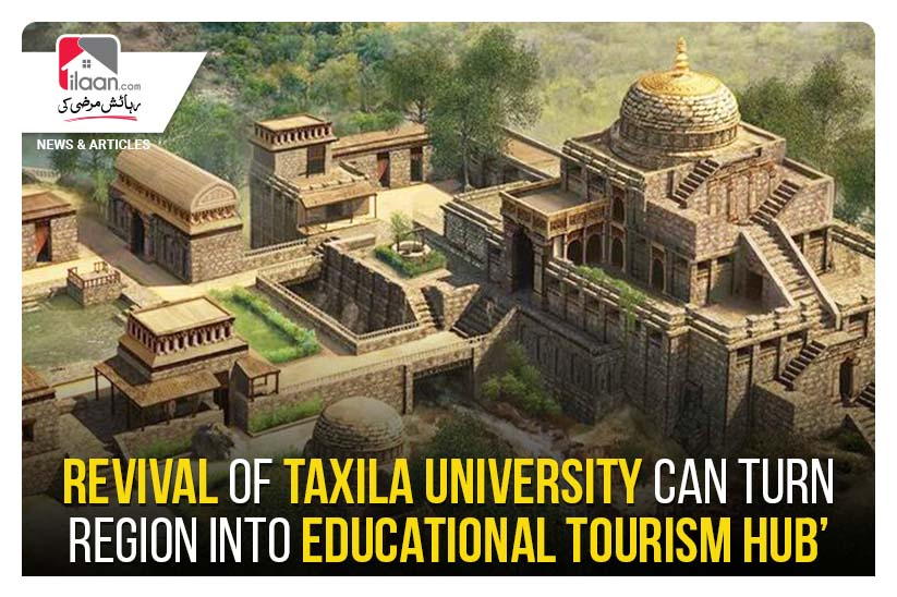 Revival of Taxila University can turn region into educational tourism hub