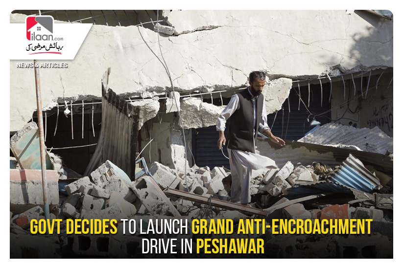 Govt decides to launch grand anti-encroachment drive in Peshawar