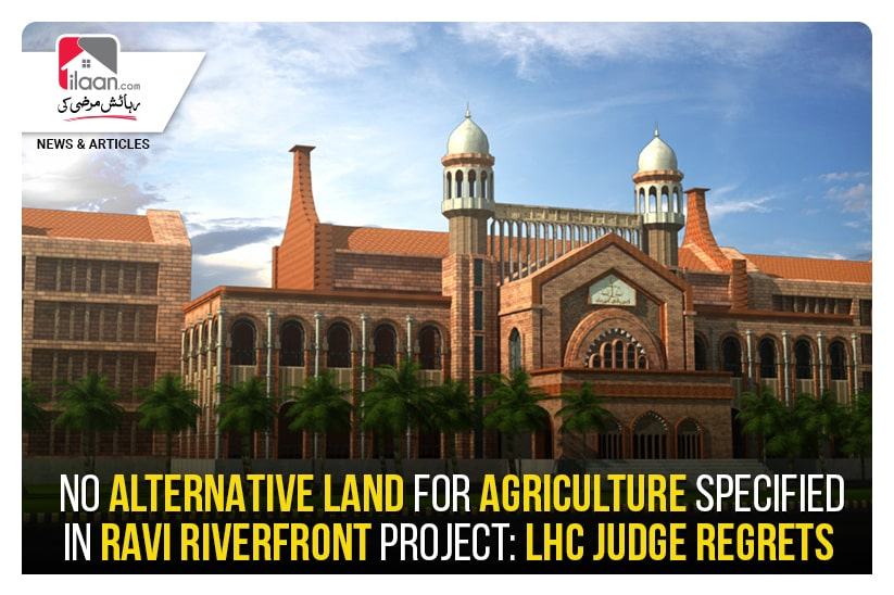 No alternative land for agriculture specified in Ravi Riverfront Project: LHC regrets