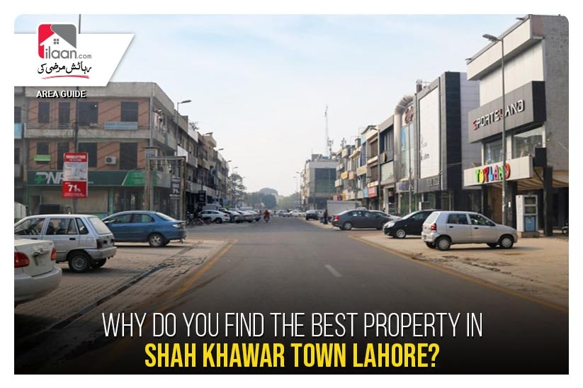 Why Do You Find the Best Property in Shah Khawar Town Lahore?