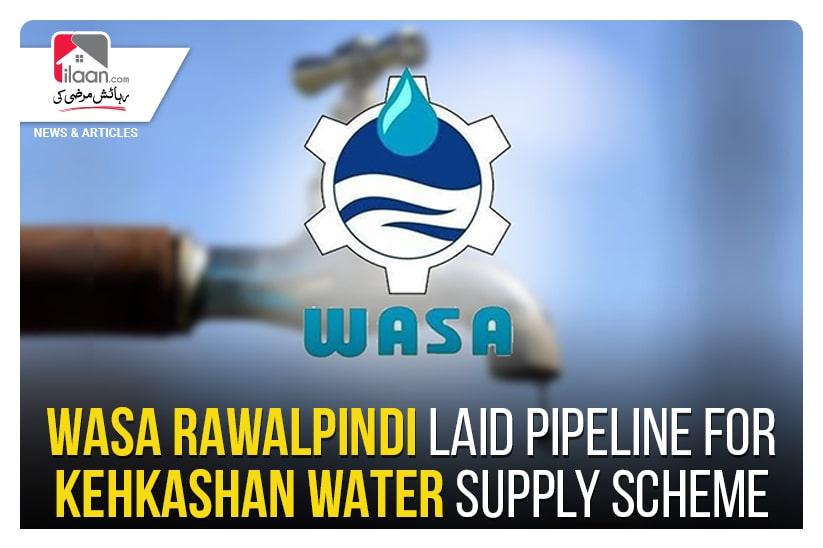 WASA Rawalpindi laid pipeline for Kehkashan water supply scheme