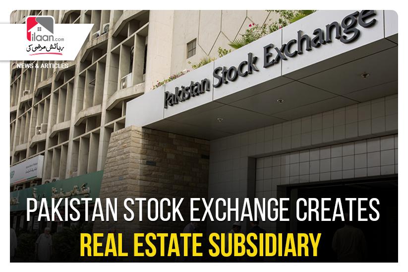 Pakistan Stock Exchange Creates Real Estate Subsidiary