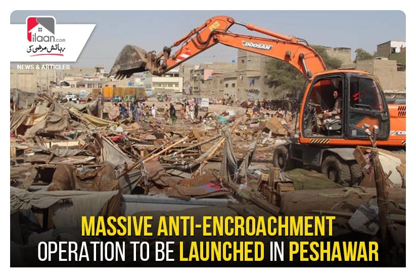 Massive anti-encroachment operation to be launched in Peshawar