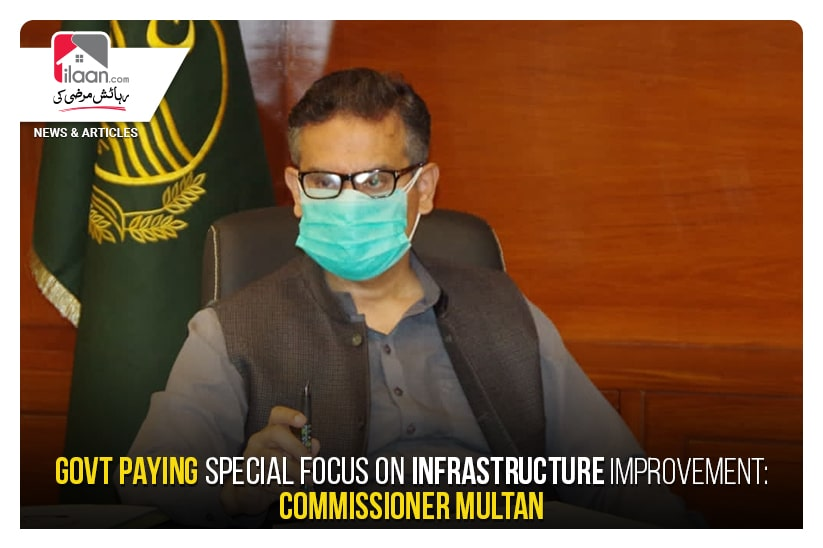Govt paying Special Focus on Infrastructure Improvement: Commissioner Multan