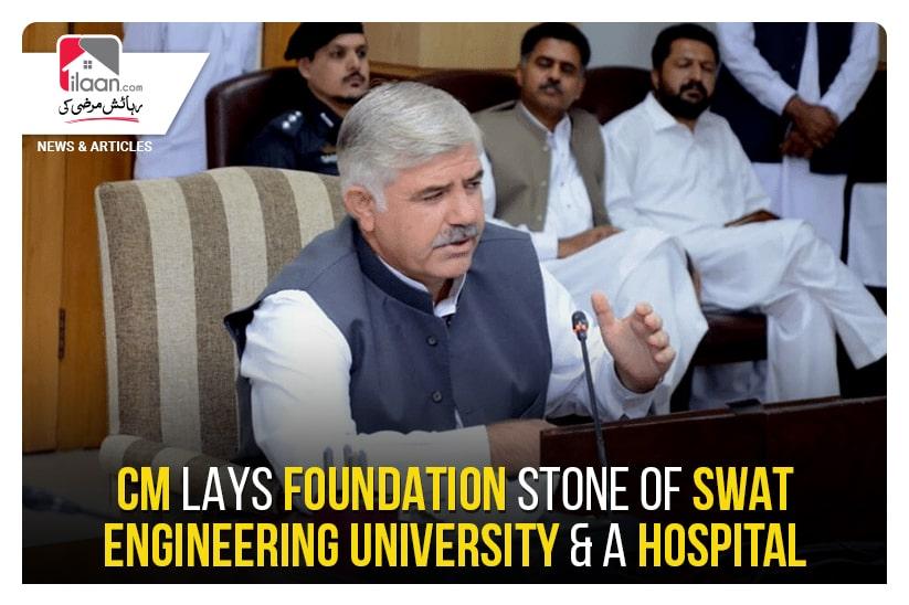 CM lays foundation stone of Swat Engineering University & a hospital