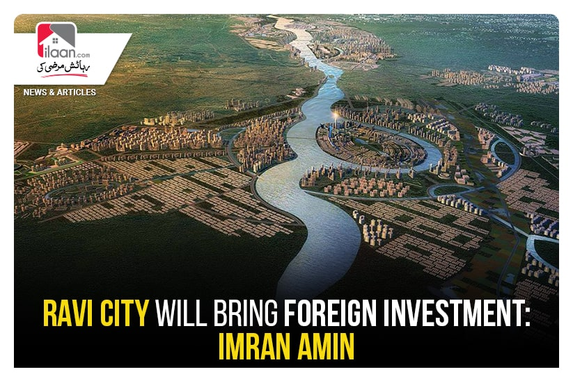 """""""Ravi City will bring foreign Investment"""": Imran Amin"""