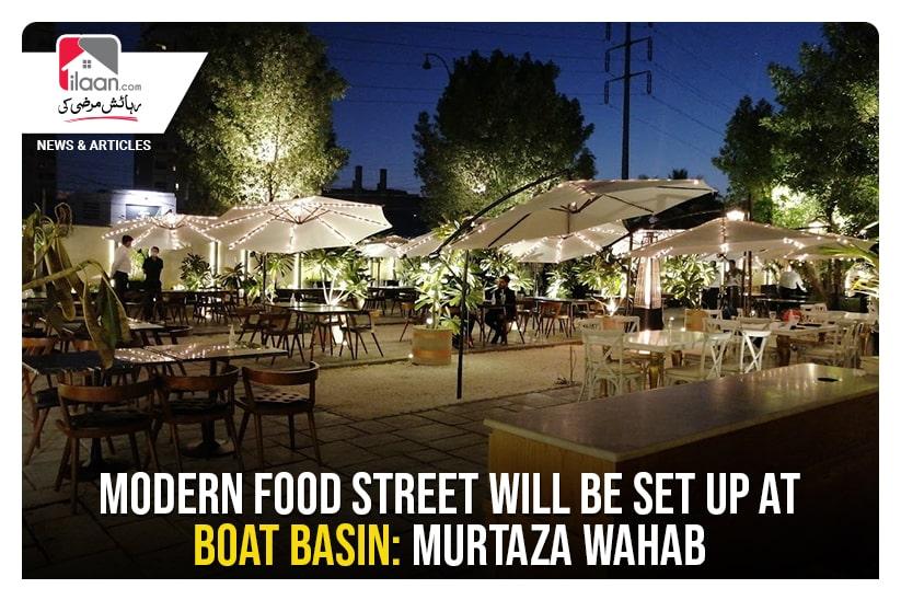 Modern Food Street will be set up at Boat Basin: Murtaza Wahab