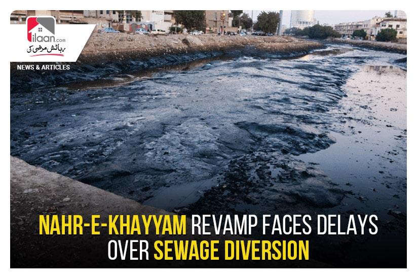 Nahr-e-Khayyam revamp faces delays over sewage diversion