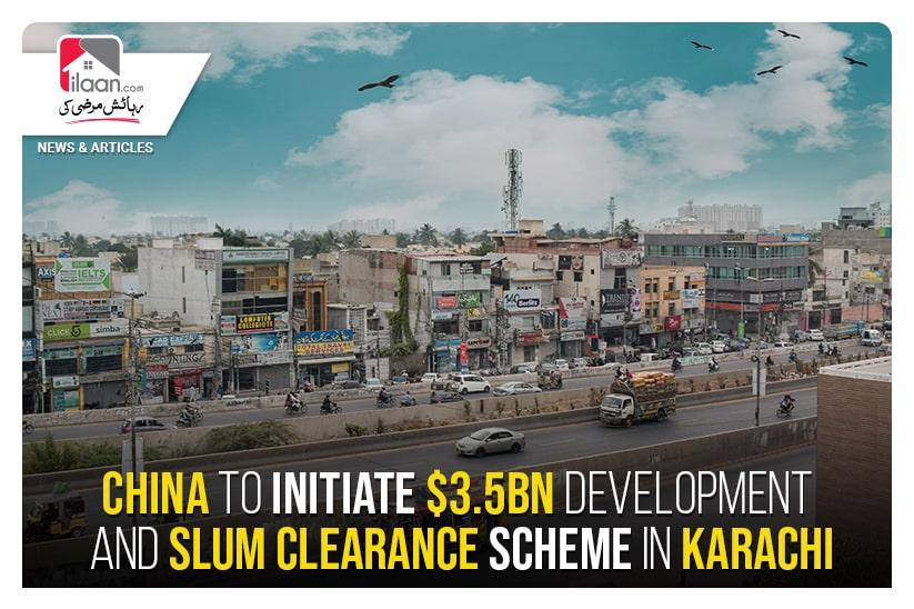 China to initiate $3.5bn development and slum clearance scheme in Karachi