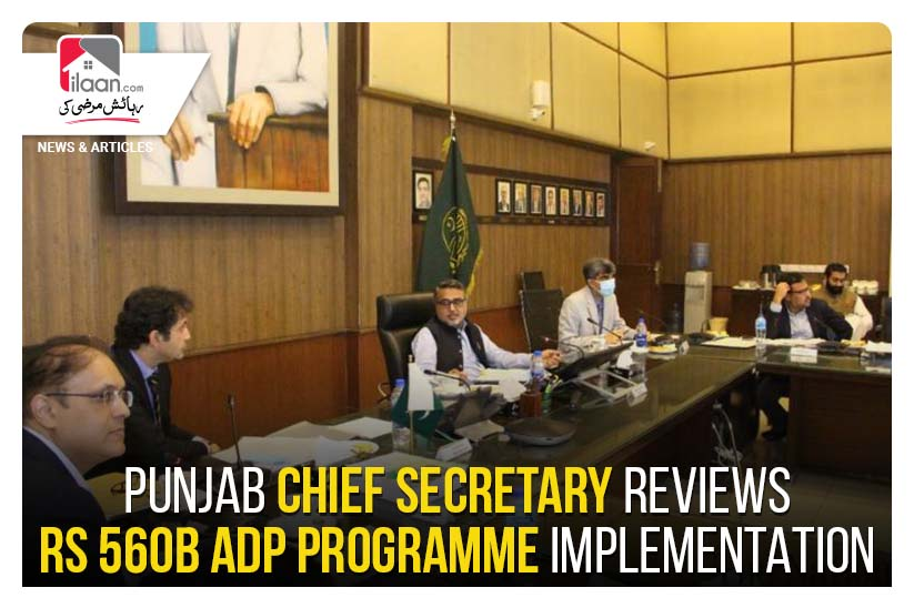Punjab Chief Secretary reviews Rs 560b ADP Programme implementation