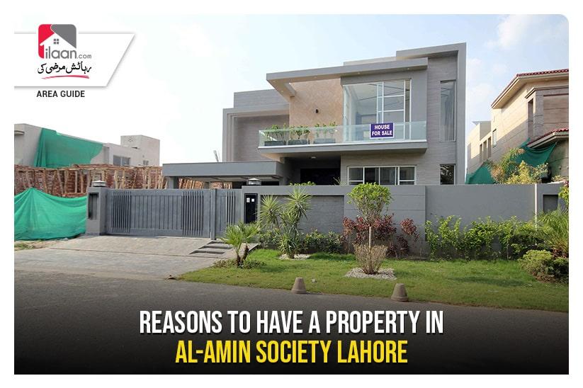 Reasons for having properties in Al Amin Housing Society, Lahore