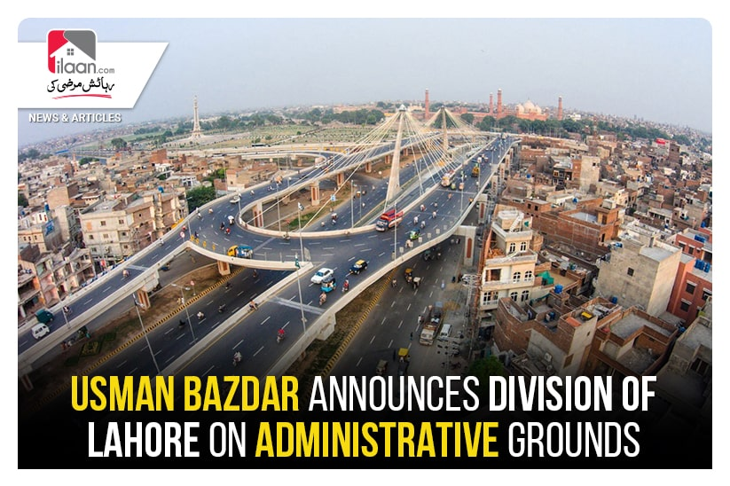 Usman Bazdar announces division of Lahore on administrative grounds