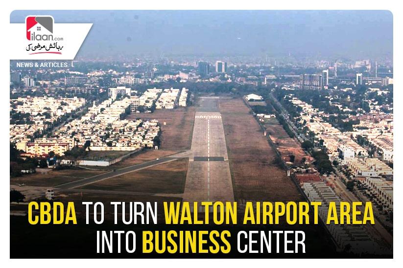 CBDA to turn Walton Airport Area into Business Center