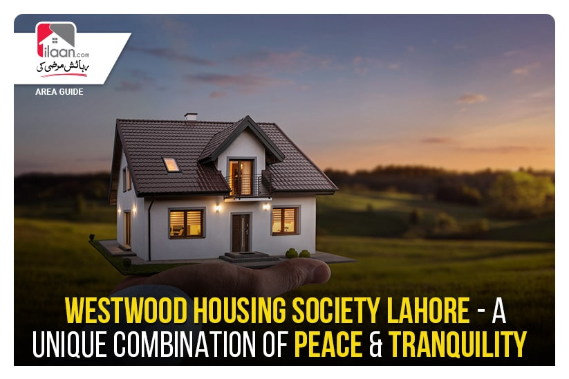 Westwood Housing Society Lahore - A Unique Combination of Peace & Tranquility