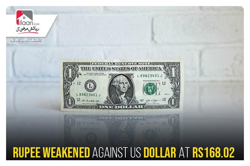 Rupee weakened against US dollar at Rs168.02