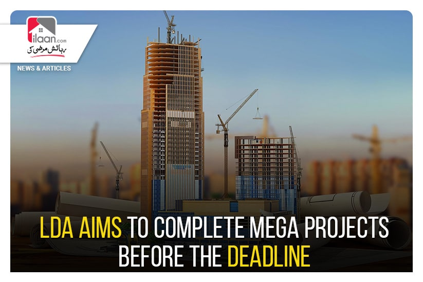 LDA aims to complete Mega Projects before the deadline