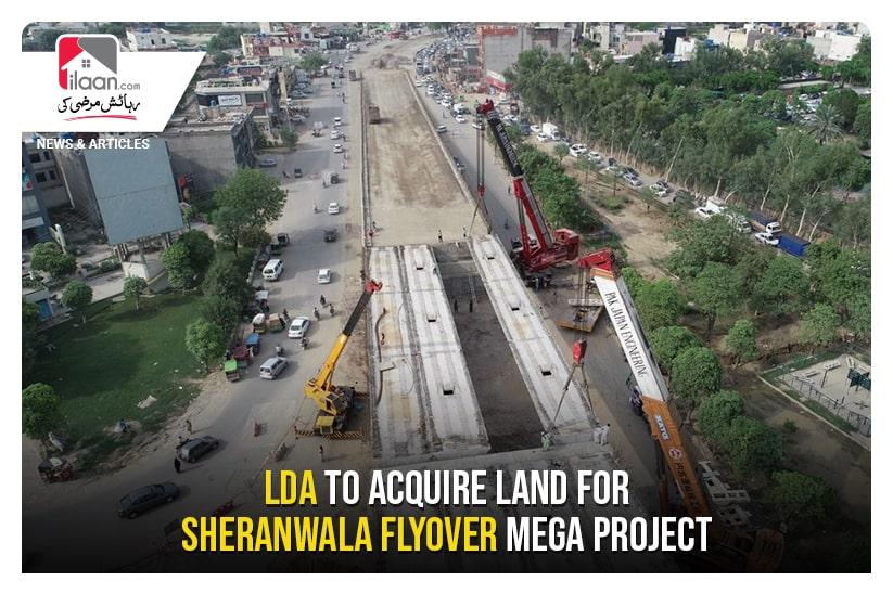LDA to acquire land for Sheeranwala Flyover Mega Project