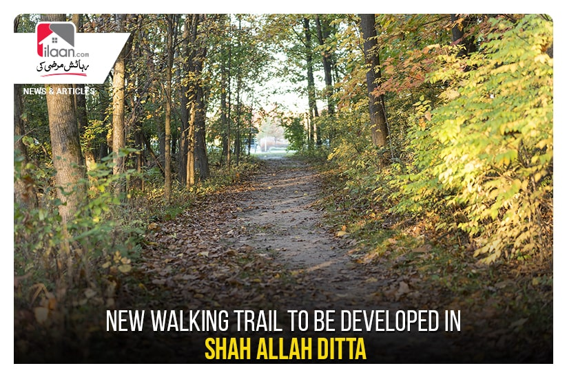New walking trail to be developed in Shah Allah Ditta