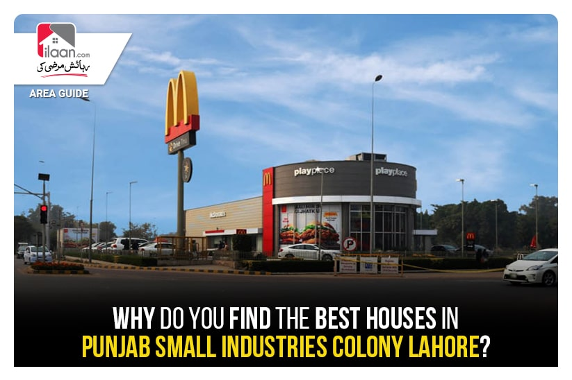 Why Do You Find the Best Houses in Punjab Small Industries Colony Lahore?