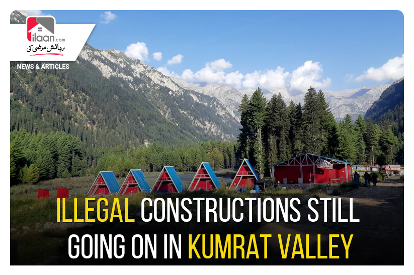 Illegal constructions still going on in Kumrat Valley