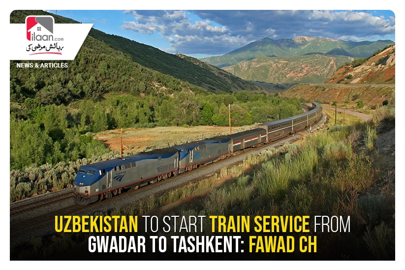 Uzbekistan to start train service from Gwadar to Tashkent: Fawad Ch