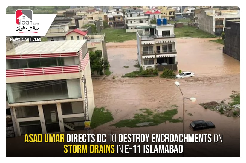 Umar directs DC to destroy encroachments on storm drains in E-11 Islamabad