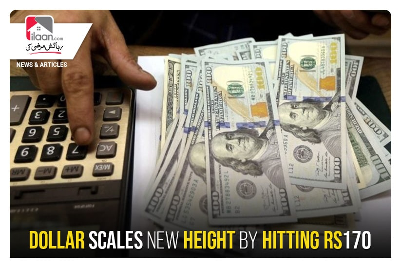 Dollar scales new height by hitting Rs 170