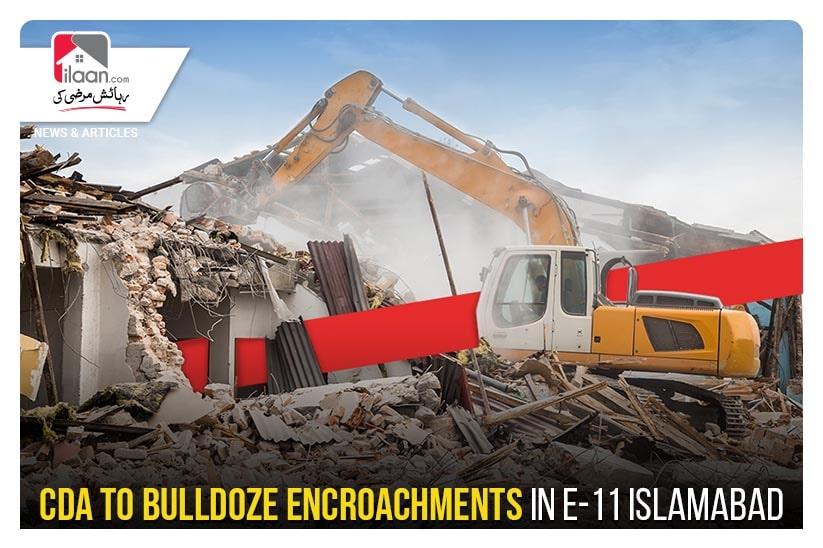 CDA to bulldoze encroachments in E-11 Islamabad