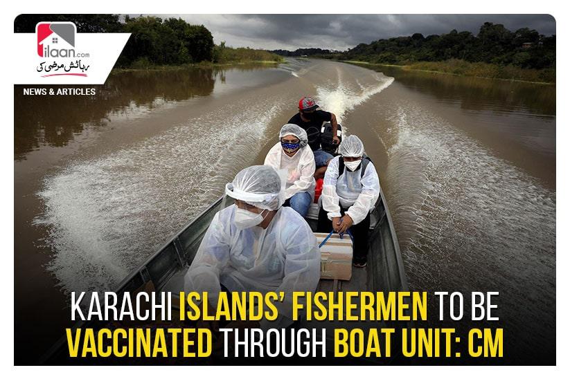 Karachi islands' fishermen to be vaccinated through boat unit: CM