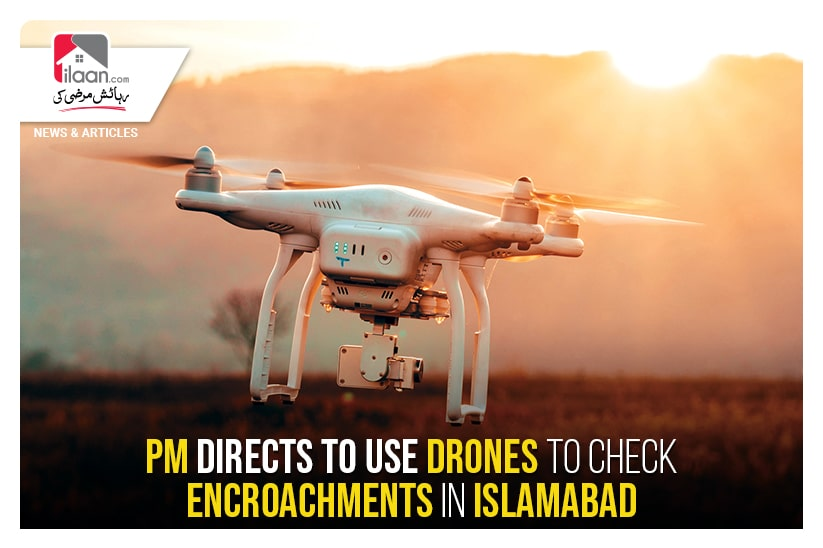 PM directs to use drones to check encroachments in Islamabad