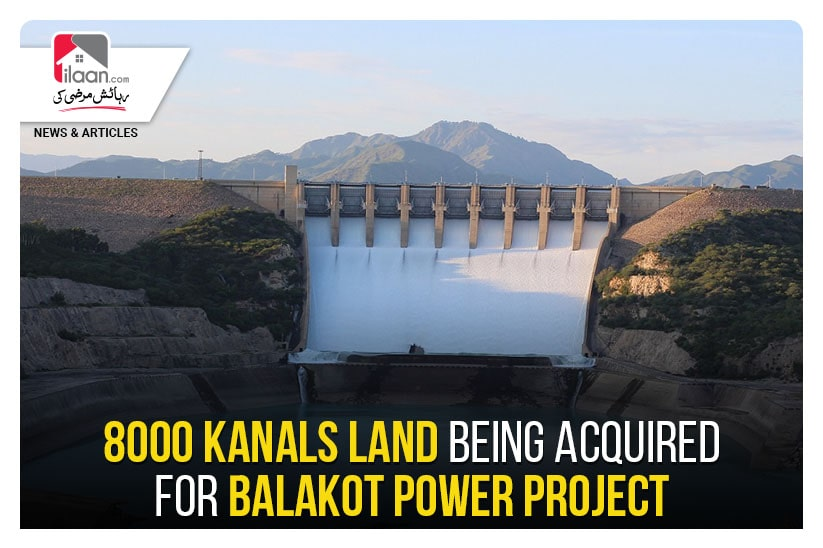 8000 kanals land being acquired for Balakot power project