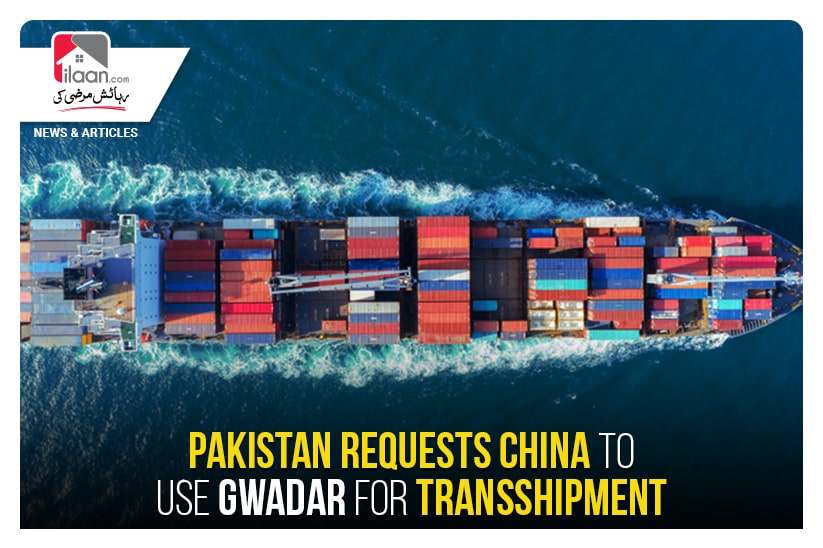 Pakistan requests China to use Gwadar for transshipment