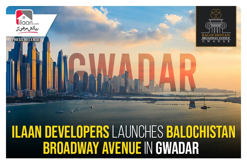 ilaan Developers Launches Balochistan Broadway Avenue in Gwadar