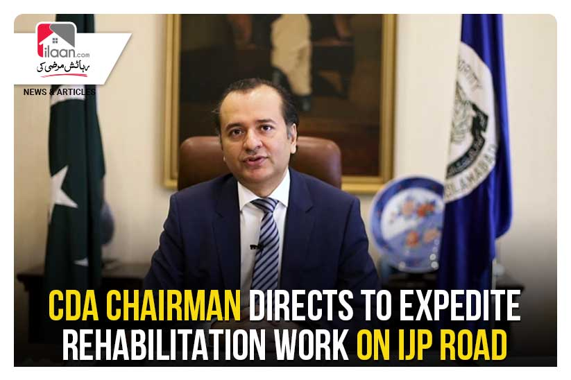 CDA chairman directs to expedite rehabilitation work on IJP road