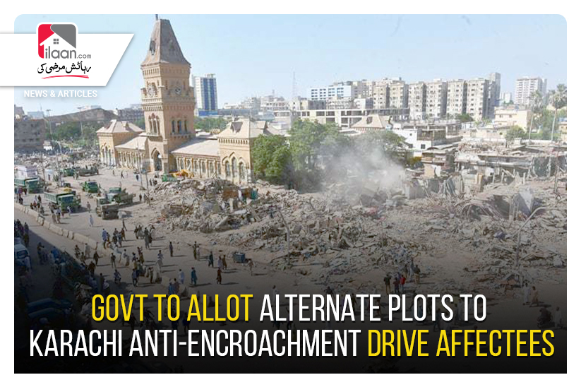 Govt to Allot Alternate Plots to Karachi Anti-Encroachment Drive Affectees