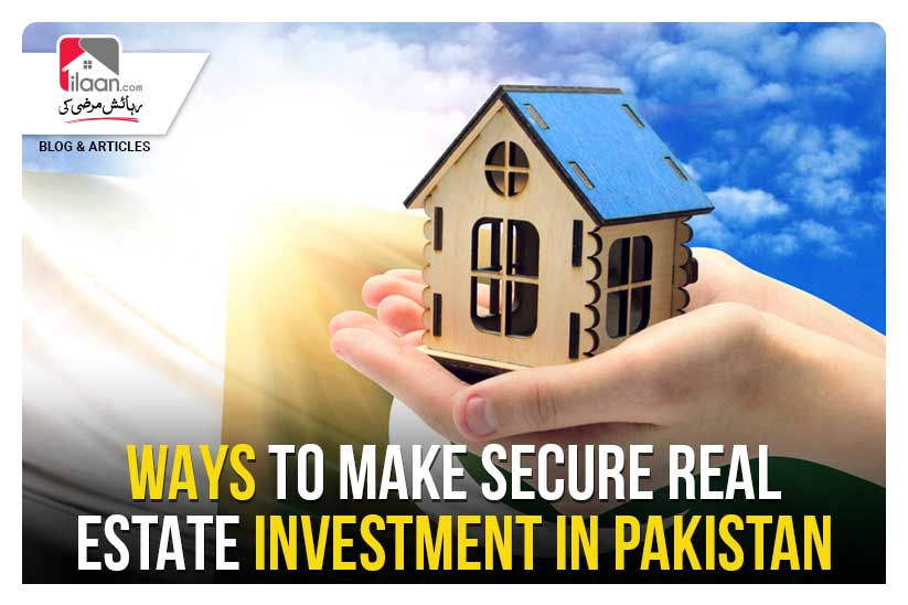 Ways to Make Secure Real Estate Investment in Pakistan