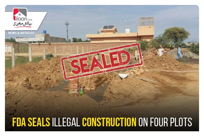 FDA seals illegal construction on four plots