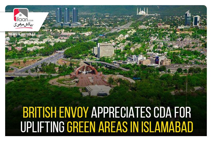 British Envoy appreciates CDA for uplifting Green Areas in Islamabad