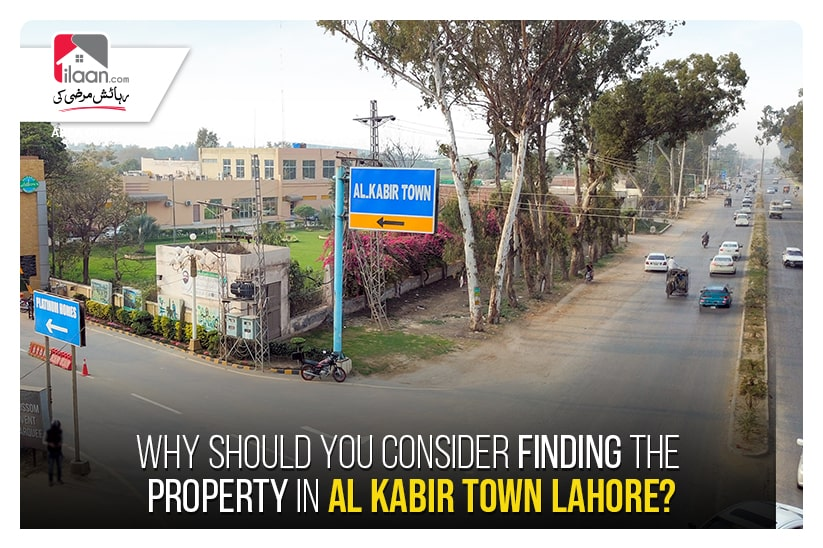 Why Should You Consider Finding the Property in Al Kabir Town Lahore?